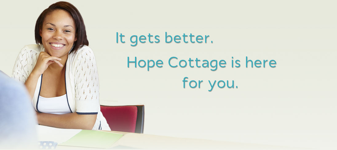 It gets better. Hope Cottage is here for you.